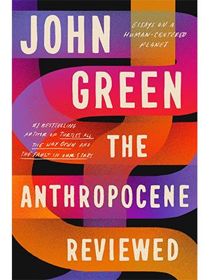 The Anthropocene Reviewed: Essays on a Human-Centered Planet - Rajat Book Corner